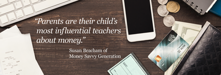 Parents are their child's most influential teachers about money.
